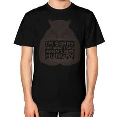 I'm Sorry For What I Said When I Was Hungry Unisex T-Shirt (on man)