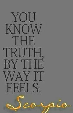 You know the truth by the way it feels!