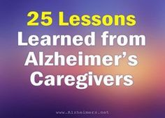 Caring for a loved one with Alzheimer's disease teaches us many great unexpected lessons – both as caregivers and family – that leave a lasting impression on our lives.