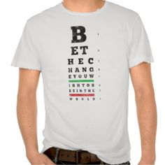 Be The Change You Wish To See Tee Shirt