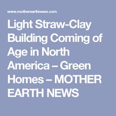 Light Straw-Clay Building Coming of Age in North America – Green Homes – MOTHER EARTH NEWS
