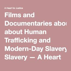 Films and Documentaries about Human Trafficking and Modern-Day Slavery — A Heart for Justice