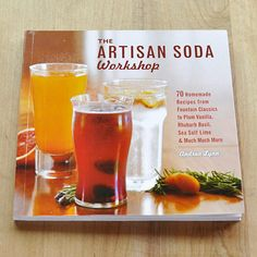 Artisan Soda Workshop by Andrea Lynn New Cookbook - now that I have a soda stream this may come in handy ;)