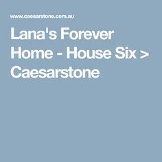 Lana's Forever Home - House Six > Caesarstone