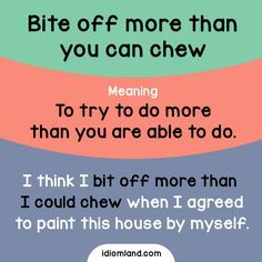Idiom - Bite off more than you can chew