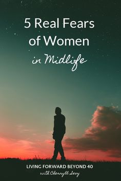 5 Real Fears of Women in Midlife - Living Forward Beyond 40
