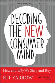 Decoding the New Consumer Mind: How and Why We Shop and Buy von Kit Yarrow http://www.amazon.de/dp/1118647688/ref=cm_sw_r_pi_dp_0I2Cvb0QRT4AX