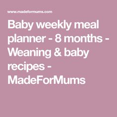 Baby weekly meal planner - 8 months - Weaning & baby recipes - MadeForMums