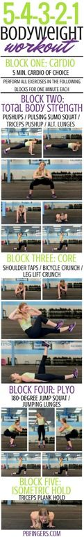 5-4-3-2-1 Bodyweight Workout  (1st block - 5 minutes of cardio of your choice or can do...) 1 min. high knees 1 min. jumping jacks 1 min. butt kickers 1 min. skaters 1 min. mountain climbers