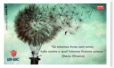 """""""Só estamos livres com amor, tudo contra o qual lutamos ficamos presos."""" (Décio Oliveira)"""
