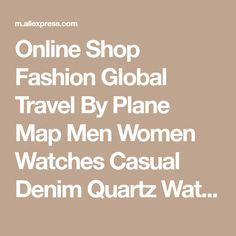 Online Shop Fashion Global Travel By Plane Map Men Women Watches Casual Denim Quartz Watch Casual Sports Watches for Men relogio feminino | Aliexpress Mobile