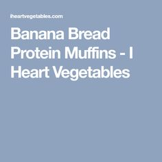 Banana Bread Protein Muffins - I Heart Vegetables