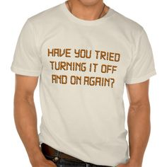 Have You Tried Turning It Off And On Again? T Shirt, Hoodie Sweatshirt