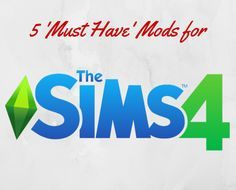 5 Must-Have Mods for the Sims 4!