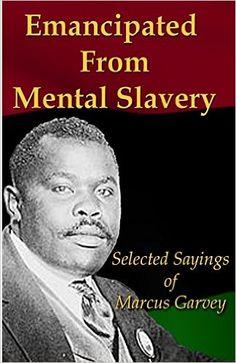 Emancipated From Mental Slavery: Selected Sayings of Marcus Garvey: Nnamdi Azikiwe: