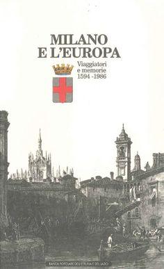 #Milano e l'Europa. Viaggiatori e memorie (1594-1986).