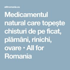 Medicamentul natural care topește chisturi de pe ficat, plămâni, rinichi, ovare • All for Romania