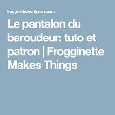 Le pantalon du baroudeur: tuto et patron   Frogginette Makes Things
