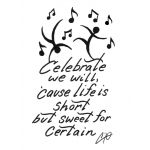 "Always a fav said best by Dave, ""Celebrate we will because life is short but sweet for certain."" - Dave Matthews Band"