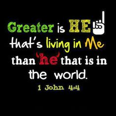 1 John 4:4 But you belong to God, my dear children. You have already won a victory over those people, because the Spirit who lives in you is greater than the spirit who lives in the world.