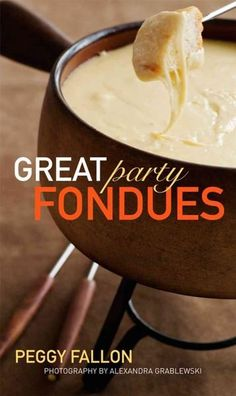 Impress your guests and take home entertaining to a new level with the recipes from Great Party Fondues , a guide to everything you need to know about preparing and serving great-tasting fondue with e