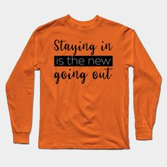 Staying In Is The New Going Out - Quarantined 2020 Gift - Long Sleeve T-Shirt | TeePublic