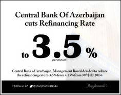 #CentralBankOfAzerbaijan #MonetaryPolicyReview : The Management Board decided to reduce the #RefinancingRate to 3.5% from 4.25% from 30 July 2014.    #CBAR #Azerbaijan #CBA  #CentralBankOfTheRepublicOfAzerbaijan    For more Informative posts click : http://www.linkedin.com/company/jhunjhunwalas