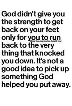 It's not a good idea to pick up something God helped you put away.