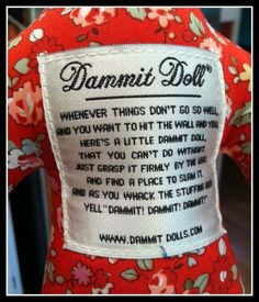 I gave all my co-workers one of these when I left a job as a gift. Its a material soft doll with these words on its tummy... dammitdollwords1