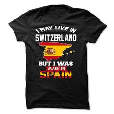 Cool I May Live In SWITZERLAND But I Was Made In SPAIN Shirts & Tees