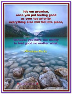 It's our promise, once you put feeling good as your top priority, everything else will fall into place, because you have the ability to feel good no matter what. No matter what. (For more text and AUDIO click twice then.. See more) Abraham-Hicks Quotes (AHQ3224) #feeling good: