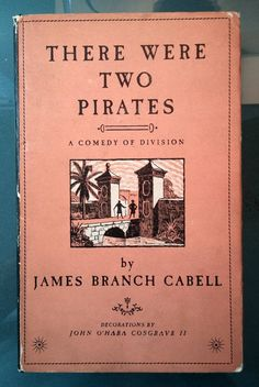 'There Were Two Pirates - A Comedy of Division' -- James Branch Cabell,1946, fantasy pirate adventure, 1st edition w/dust jacket. His name was Jose Gasparilla, and he was the self-proclaimed King of Pirates. He terrorized the waters around Florida, demanding tribute from every merchant ship he encountered. Riches flowed into his tiny island kingdom . . . and yet he longed for a life he could never have, for he had left his beloved Isabel behind in Spain.