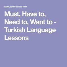 Must, Have to, Need to, Want to - Turkish Language Lessons