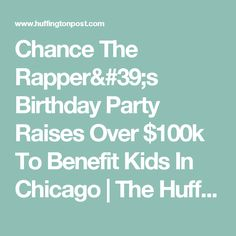 Chance The Rapper's Birthday Party Raises Over $100k To Benefit Kids In Chicago   The Huffington Post