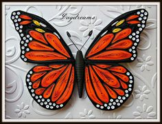 DAYDREAMS: Monarch Quilled butterfly.