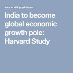 India to become global economic growth pole: Harvard Study Harvard, Study, India, News, Studio, Goa India, Studying, Research, Indie