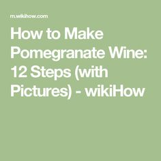 How to Make Pomegranate Wine: 12 Steps (with Pictures) - wikiHow