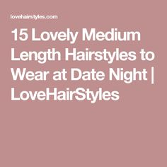 15 Lovely Medium Length Hairstyles to Wear at Date Night | LoveHairStyles