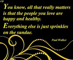 """""""You know, all that really matters is that the people you love are happy and…"""