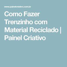 Como Fazer Trenzinho com Material Reciclado   Painel Criativo