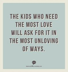 Kids who need love most.- quote