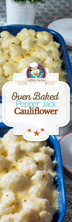 Cauliflower is baked in the oven with a Pepper Jack cheese sauce.