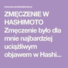ZMĘCZENIE W HASHIMOTO Zmęczenie było dla mnie najbardziej uciążliwym objawem w Hashimoto. Pojawiło się w 2009 roku, 8 lat przed diagnozą, po tym jak będąc na studiach przechorowałam... Therapy