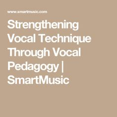 Strengthening Vocal Technique Through Vocal Pedagogy | SmartMusic