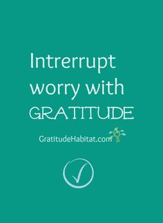 It works.  Have a grateful day. Visit us at: www.GratitudeHabitat.com #gratitude-quote #worry #inspiration