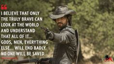 Hector Escaton: I believe that only the truly brave can look at the world and understand that all of it… gods, men, everything else… will end badly. No one will be saved.  More on: http://www.magicalquote.com/series/westworld/ #HectorEscaton #Westworld #westworldhbo