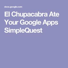 El Chupacabra Ate Your Google Apps SimpleQuest