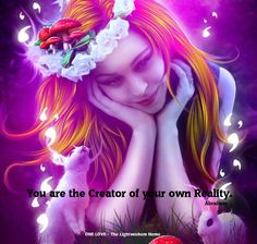 You are the Creator of your own Reality.  Join us: https://www.facebook.com/pages/ONE-Love-The-Lightworkers-Home/391813060939846?ref=hl