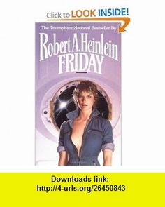 Friday (9780345309884) Robert A. Heinlein , ISBN-10: 034530988X  , ISBN-13: 978-0345309884 ,  , tutorials , pdf , ebook , torrent , downloads , rapidshare , filesonic , hotfile , megaupload , fileserve