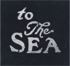 to the sea.